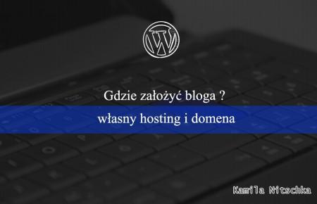 Gdzie założyć bloga ?- własny hosting i domena