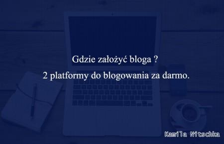 Gdzie założyć bloga ?  2 platformy do blogowania za darmo.