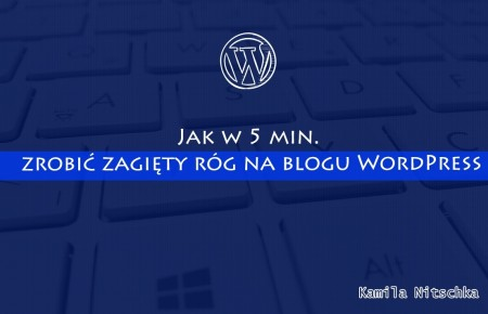 Jak w 5 min. zrobić zagięty róg na blogu WordPress