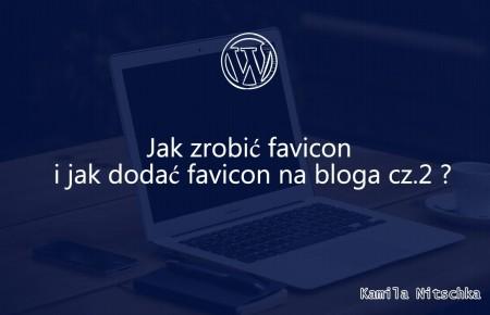 Jak zrobić favicon i jak dodać favicon na bloga cz.2 ?