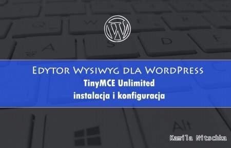 Edytor Wysiwyg dla WordPress – TinyMCE Unlimited instalacja i konfiguracja