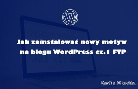 Jak zainstalować nowy szablon / motyw na blogu WordPress cz.1 FTP