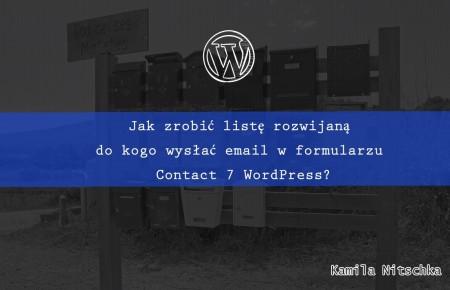 Jak zrobić listę rozwijaną do kogo wysłać email w formularzu Contact 7 WordPress?
