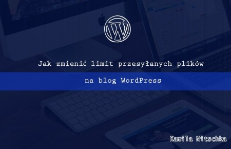 Jak zmienić limit przesyłanych plików na blog WordPress