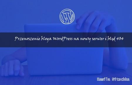Przenoszenie bloga WordPress na nowy serwer i błąd 404