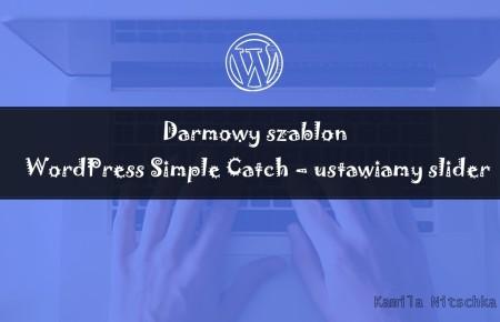 Darmowy szablon WordPress Simple Catch – ustawiamy slider