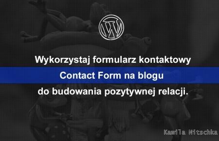 Wykorzystaj formularz kontaktowy Contact Form na blogu do budowania pozytywnej relacji.