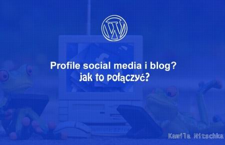Profile social media i blog? jak to połączyć?