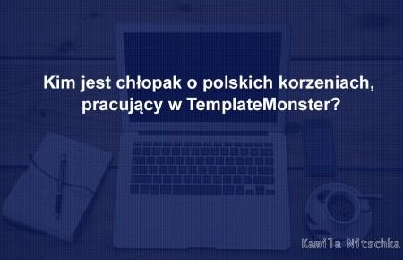 Kim jest chłopak o polskich korzeniach, pracujący w TemplateMonster?