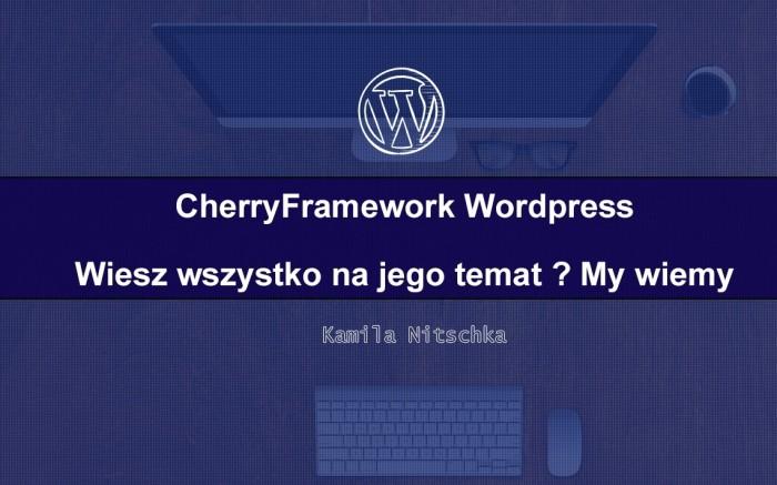 CherryFramework WordPress – wiesz o nim wszystko? My wiemy