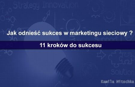 Jak odnieść sukces w marketingu sieciowy ? – 11 kroków do sukcesu