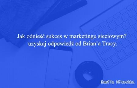 Jak odnieść sukces w marketingu sieciowym? uzyskaj odpowiedź od  Brian'a Tracy.