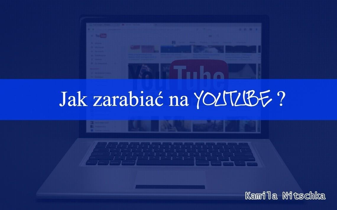 Jak zarabiać na Youtube ?