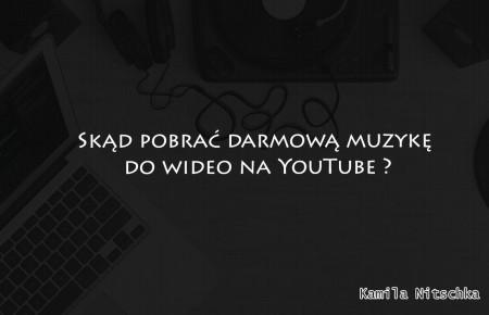 Skąd pobrać darmową muzykę do wideo na YouTube ?