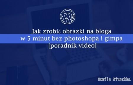Jak zrobić obrazki na bloga w 5 minut bez photoshopa i gimpa [poradnik video]