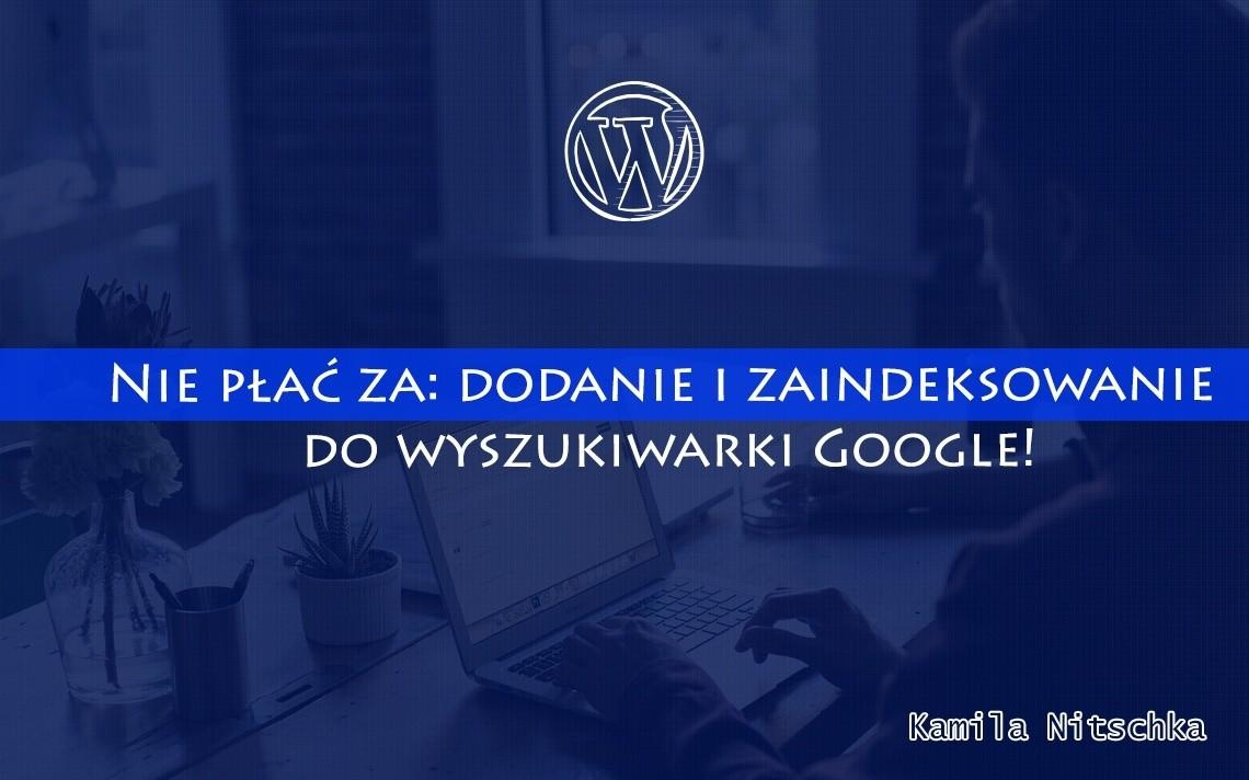 Nie płać za: dodanie i zaindeksowanie do wyszukiwarki Google!