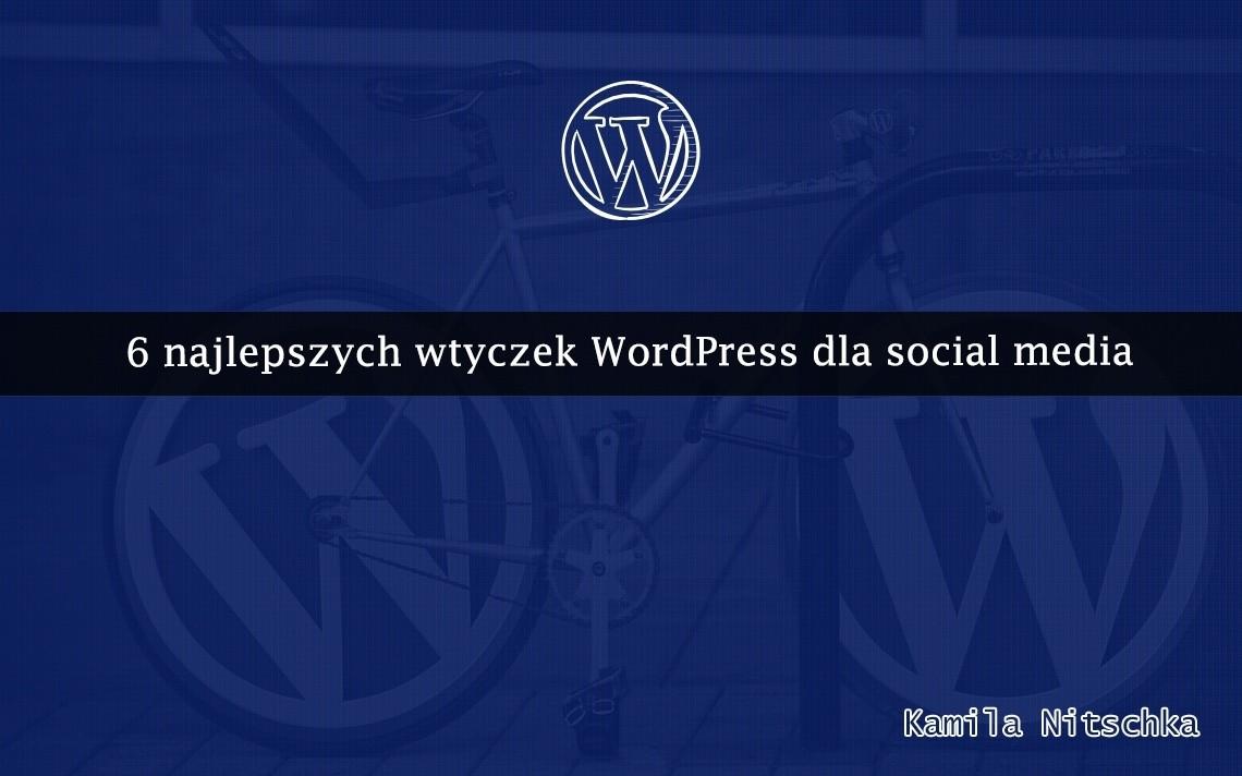 6 najlepszych wtyczek WordPress dla social media