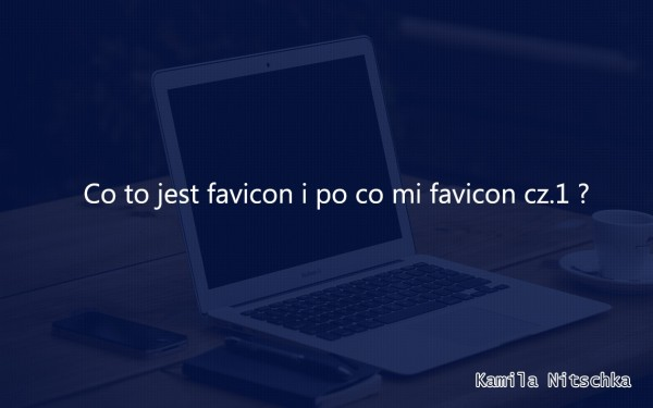Co to jest favicon i po co mi favicon cz.1 ?