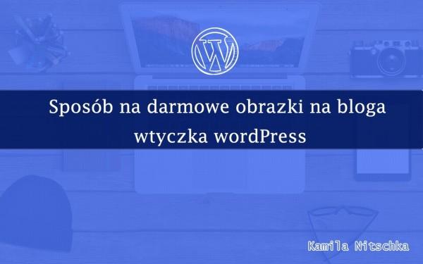 Sposób na darmowe obrazki na bloga wtyczka wordPress