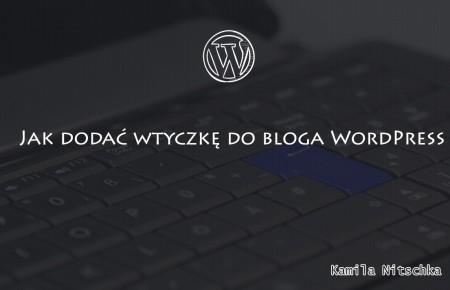 Jak dodać wtyczkę do bloga WordPress
