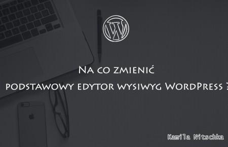 Na co zmienić podstawowy edytor wysiwyg WordPress ?