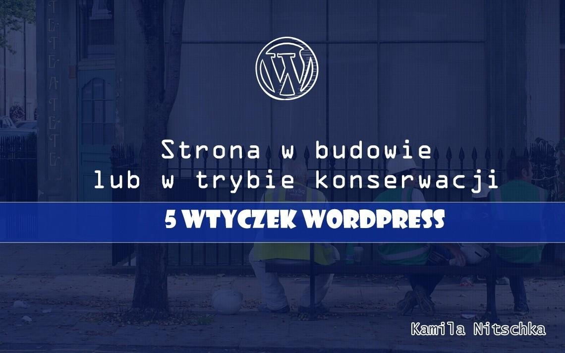 Strona w budowie lub w trybie konserwacji 5 wtyczek WordPress