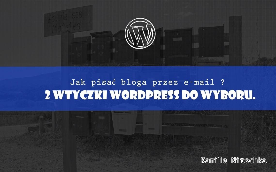 Jak pisać bloga przez e-mail ? 2 wtyczki WordPress do wyboru.