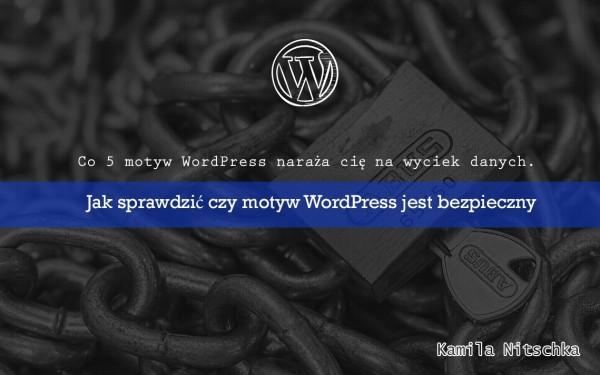 Co 5 motyw WordPress naraża cię na wyciek danych. Jak sprawdzić czy motyw WordPress jest bezpieczny