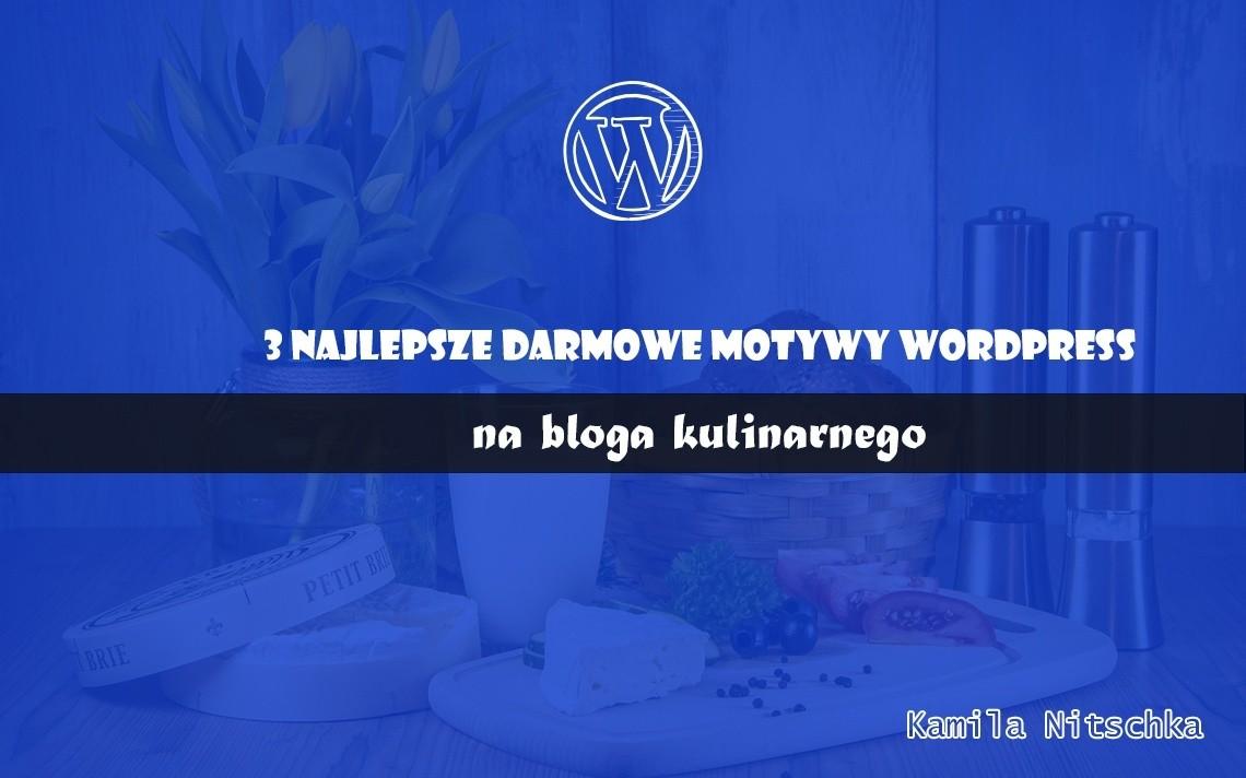 3 najlepsze darmowe motywy WordPress na bloga kulinarnego