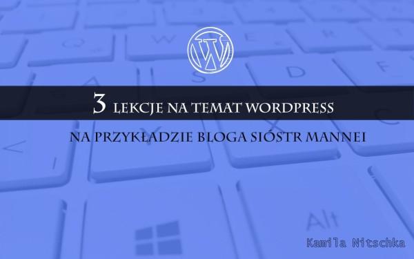 3 lekcje na temat wordpress na przykładzie bloga sióstr Mannei