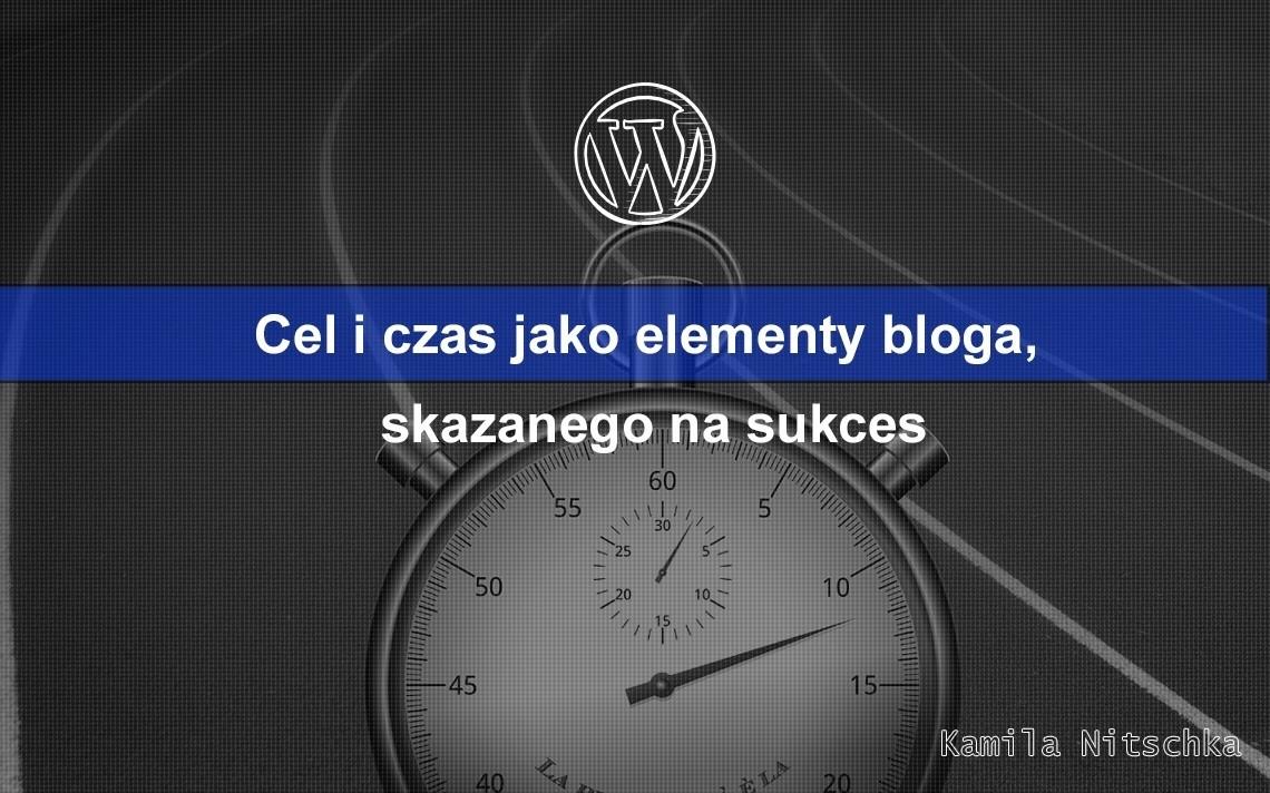 Cel i czas jako elementy bloga, skazanego na sukces