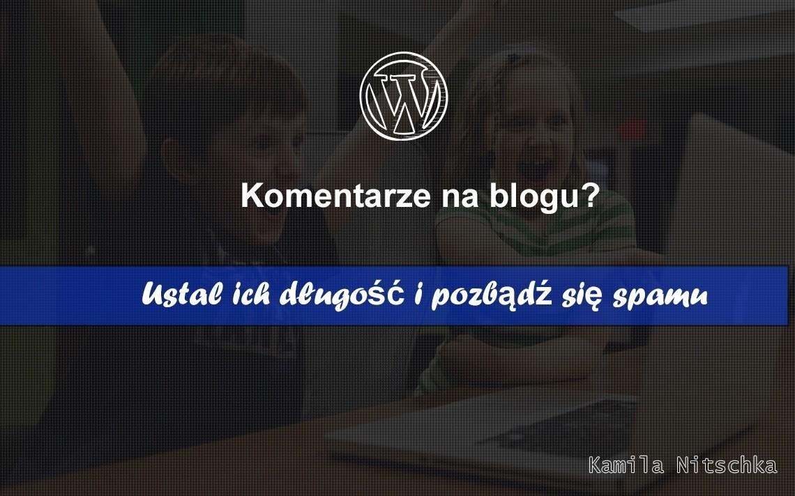 Komentarze na blogu? Ustal ich długość i pozbądź się spamu