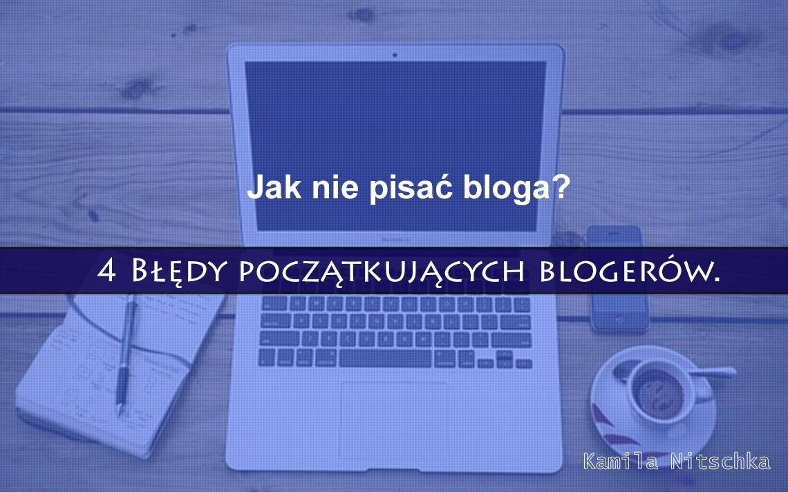 Jak nie pisać bloga? 4 Błędy początkujących blogerów.