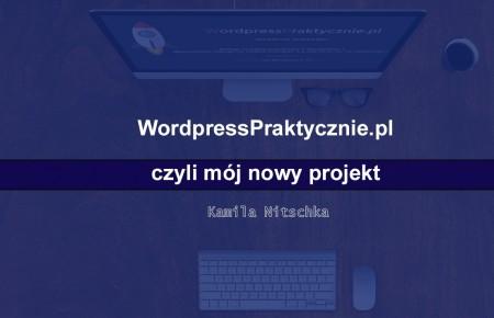 WordPressPraktycznie czyli mój nowy projekt