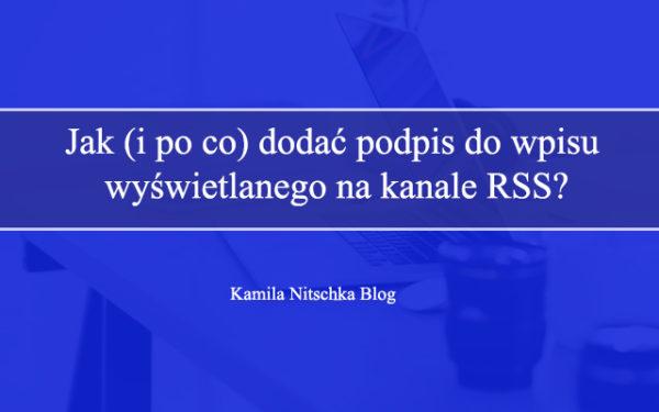 Jak dodać podpis do wpisu wyświetlanego na kanale RSS?