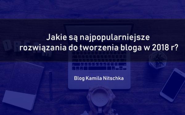 Jakie są najpopularniejsze rozwiązania do tworzenia bloga w 2018 r?