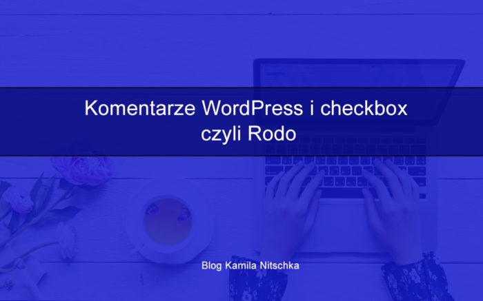 Komentarze WordPress i checkbox czyli Rodo