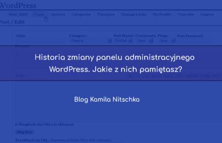 Historia zmiany panelu administracyjnego WordPress. Jakie z nich pamiętasz?