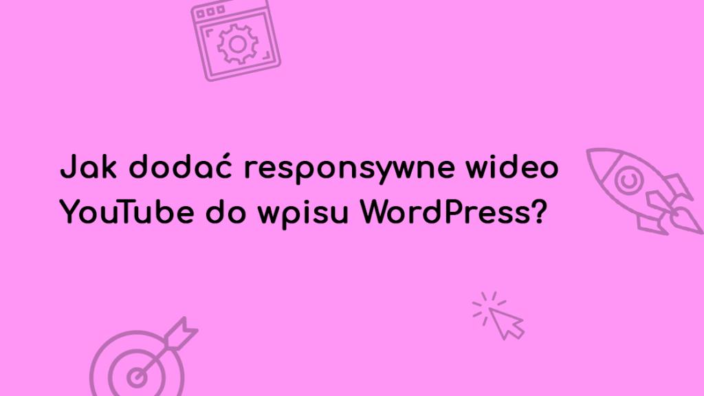 jak-dodac-responsywne-wideo-youtube-do-wpisu-wordpress